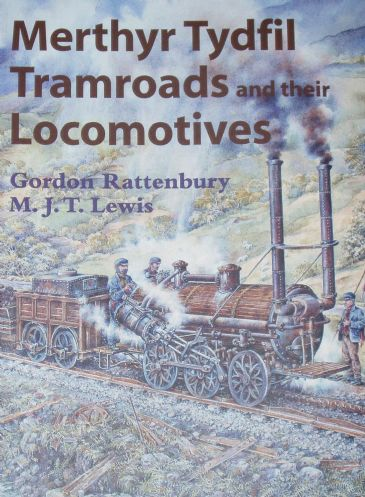 Merthyr Tydfil Tramroads and their Locomotives, by G Rattenbury & M Lewis